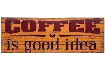 """Vývěsní štít """"Káva je dobrý nápad"""""""